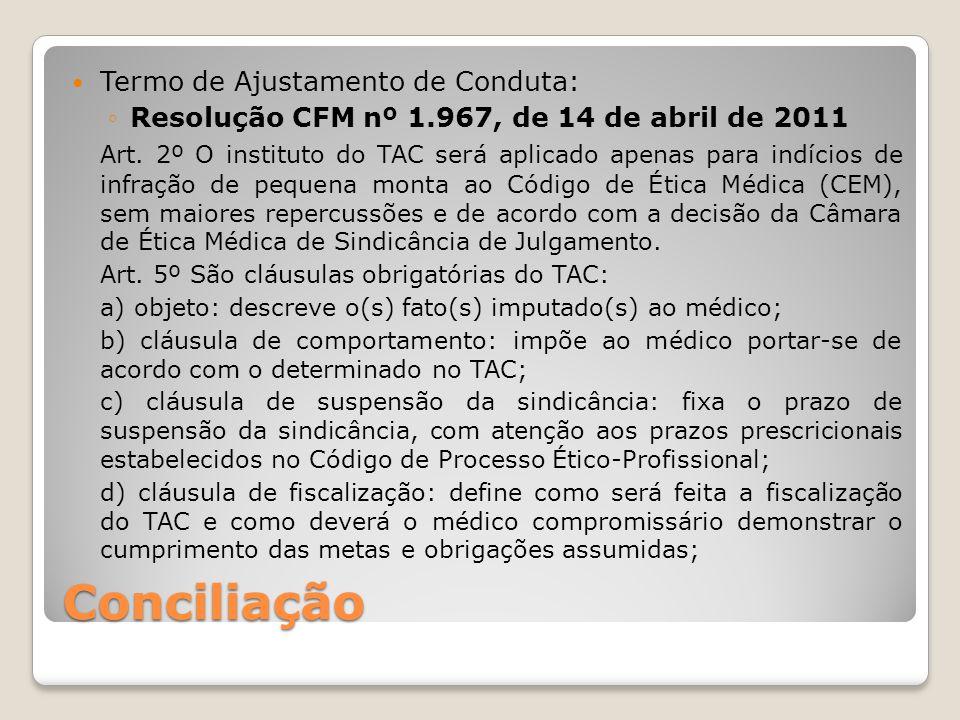Conciliação Termo de Ajustamento de Conduta: ◦Resolução CFM nº 1.967, de 14 de abril de 2011 Art. 2º O instituto do TAC será aplicado apenas para indí
