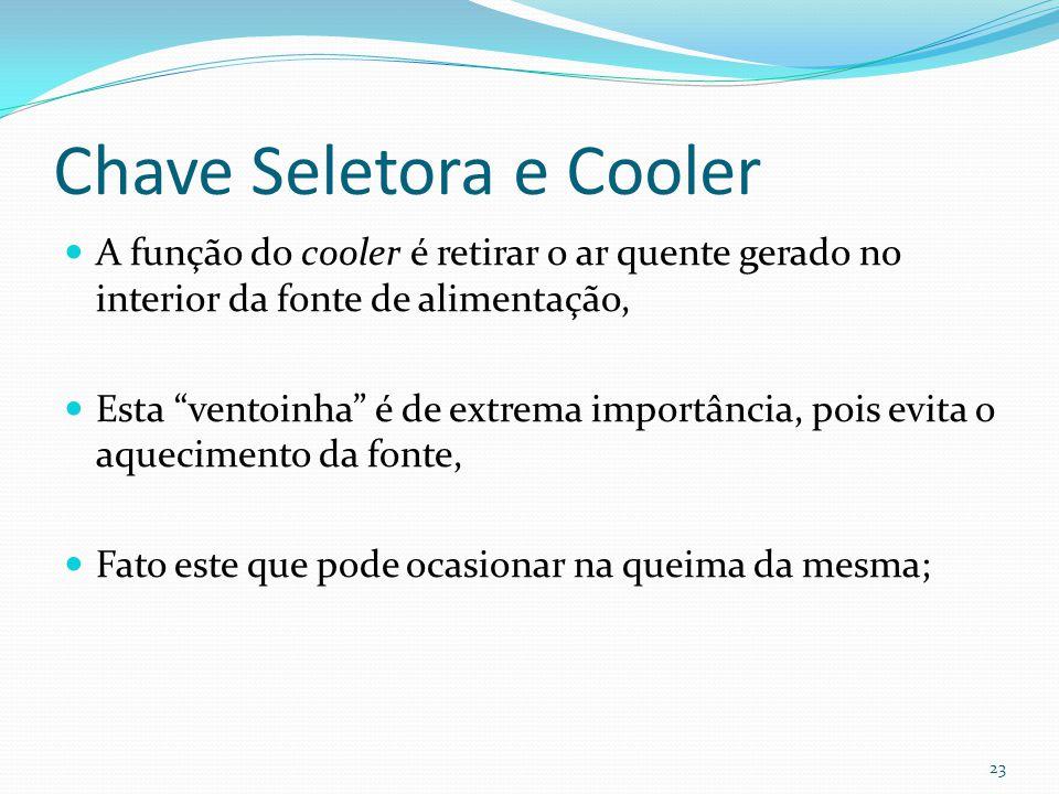 """Chave Seletora e Cooler A função do cooler é retirar o ar quente gerado no interior da fonte de alimentação, Esta """"ventoinha"""" é de extrema importância"""