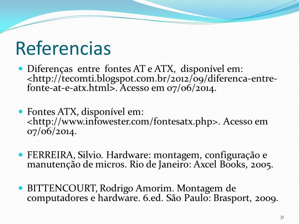 Referencias Diferenças entre fontes AT e ATX, disponível em:. Acesso em 07/06/2014. Fontes ATX, disponível em:. Acesso em 07/06/2014. FERREIRA, Silvio