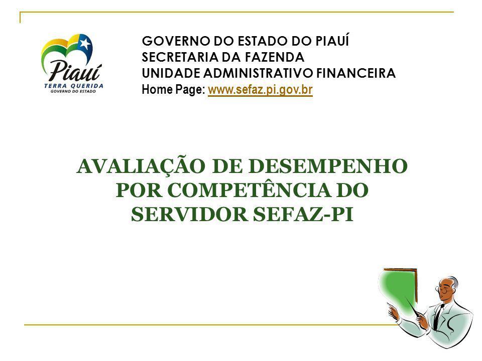 AVALIAÇÃO DE DESEMPENHO POR COMPETÊNCIA DO SERVIDOR SEFAZ-PI GOVERNO DO ESTADO DO PIAUÍ SECRETARIA DA FAZENDA UNIDADE ADMINISTRATIVO FINANCEIRA Home Page: www.sefaz.pi.gov.brwww.sefaz.pi.gov.br