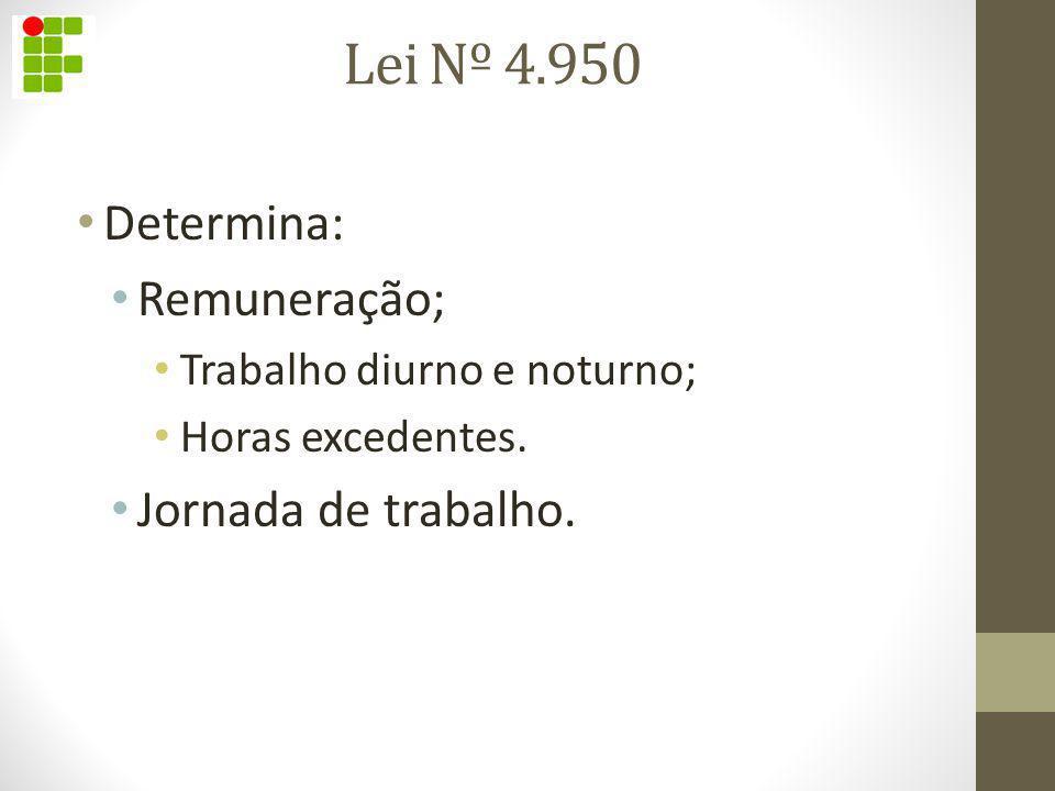 Lei Nº 4.950 Determina: Remuneração; Trabalho diurno e noturno; Horas excedentes. Jornada de trabalho.