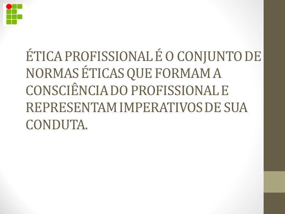 ÉTICA PROFISSIONAL É O CONJUNTO DE NORMAS ÉTICAS QUE FORMAM A CONSCIÊNCIA DO PROFISSIONAL E REPRESENTAM IMPERATIVOS DE SUA CONDUTA.