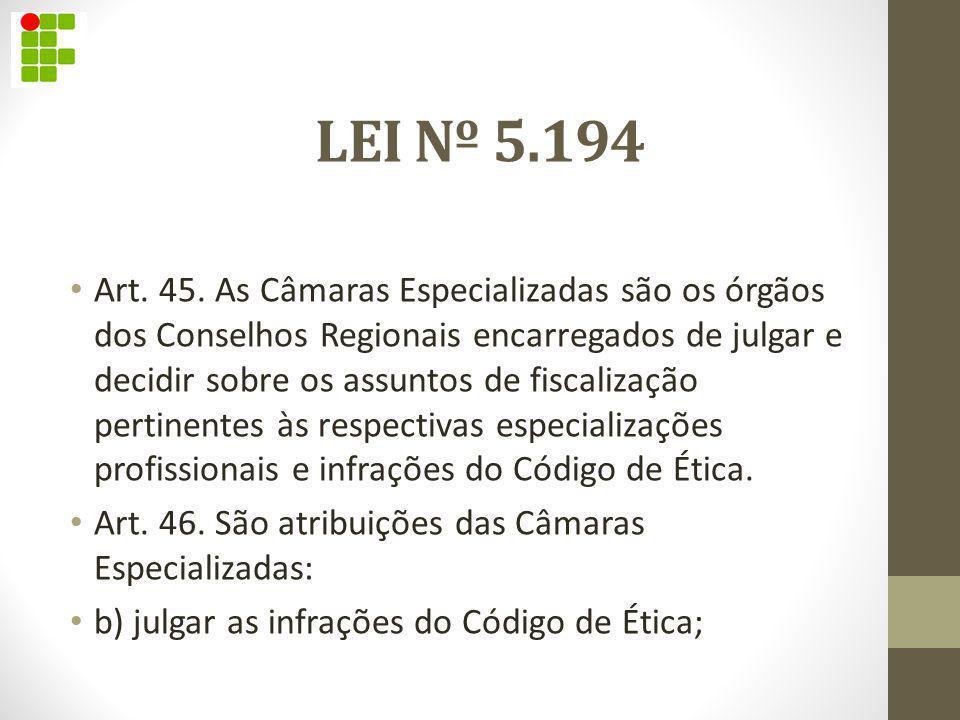 LEI Nº 5.194 Art. 45. As Câmaras Especializadas são os órgãos dos Conselhos Regionais encarregados de julgar e decidir sobre os assuntos de fiscalizaç