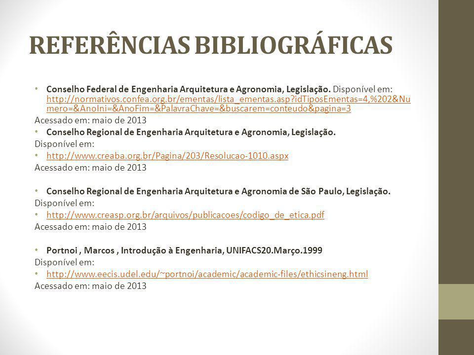 REFERÊNCIAS BIBLIOGRÁFICAS Conselho Federal de Engenharia Arquitetura e Agronomia, Legislação. Disponível em: http://normativos.confea.org.br/ementas/