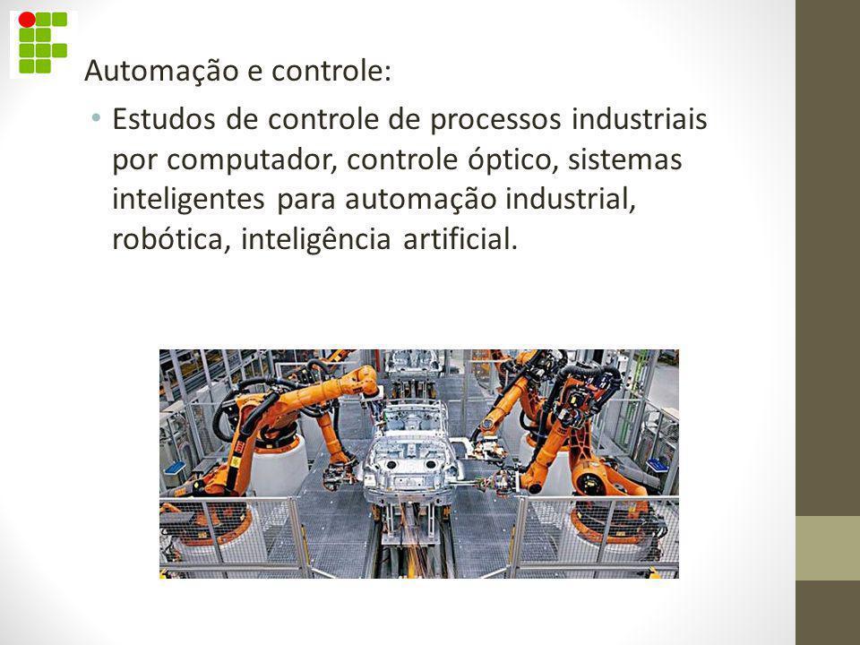 Automação e controle: Estudos de controle de processos industriais por computador, controle óptico, sistemas inteligentes para automação industrial, r