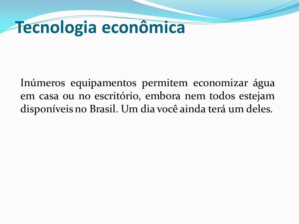 Tecnologia econômica Inúmeros equipamentos permitem economizar água em casa ou no escritório, embora nem todos estejam disponíveis no Brasil. Um dia v