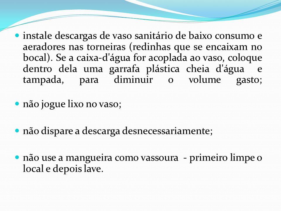 instale descargas de vaso sanitário de baixo consumo e aeradores nas torneiras (redinhas que se encaixam no bocal). Se a caixa-d'água for acoplada ao