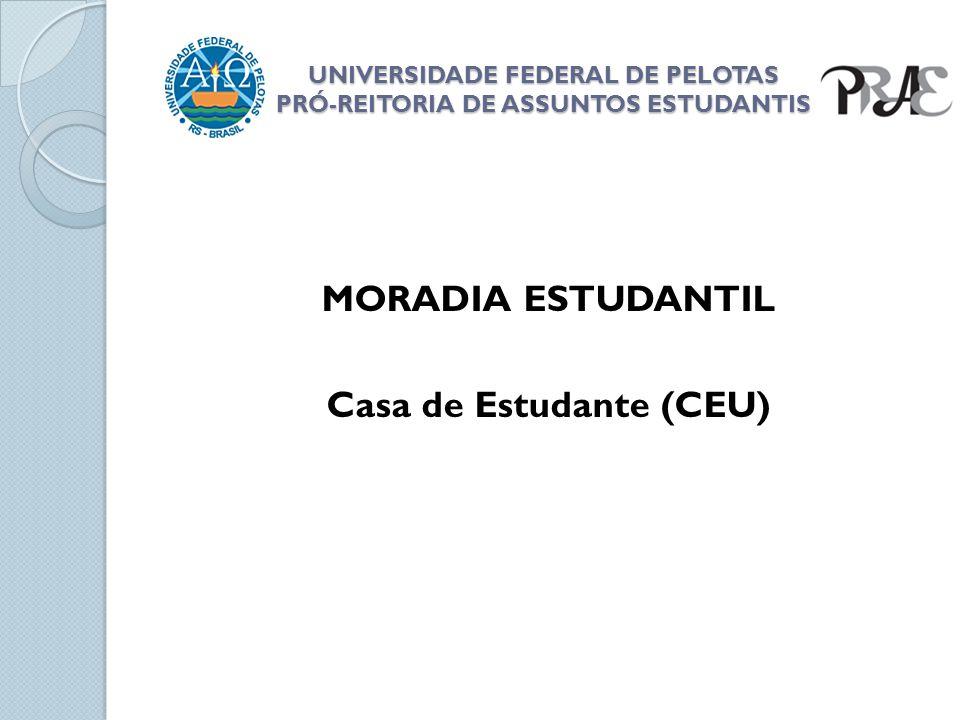 UNIVERSIDADE FEDERAL DE PELOTAS PRÓ-REITORIA DE ASSUNTOS ESTUDANTIS MORADIA ESTUDANTIL Casa de Estudante (CEU)