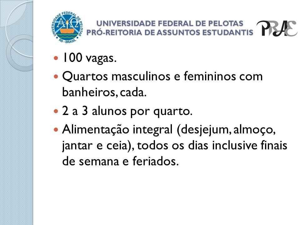 UNIVERSIDADE FEDERAL DE PELOTAS PRÓ-REITORIA DE ASSUNTOS ESTUDANTIS 100 vagas. Quartos masculinos e femininos com banheiros, cada. 2 a 3 alunos por qu