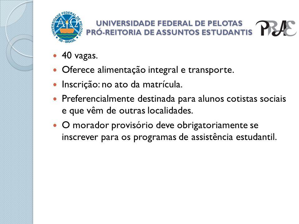 UNIVERSIDADE FEDERAL DE PELOTAS PRÓ-REITORIA DE ASSUNTOS ESTUDANTIS 40 vagas. Oferece alimentação integral e transporte. Inscrição: no ato da matrícul