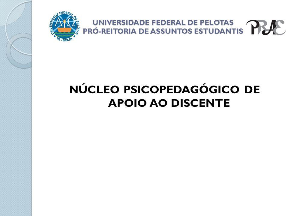 UNIVERSIDADE FEDERAL DE PELOTAS PRÓ-REITORIA DE ASSUNTOS ESTUDANTIS NÚCLEO PSICOPEDAGÓGICO DE APOIO AO DISCENTE