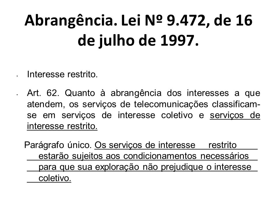 Abrangência. Lei Nº 9.472, de 16 de julho de 1997. Interesse restrito. Art. 62. Quanto à abrangência dos interesses a que atendem, os serviços de tele