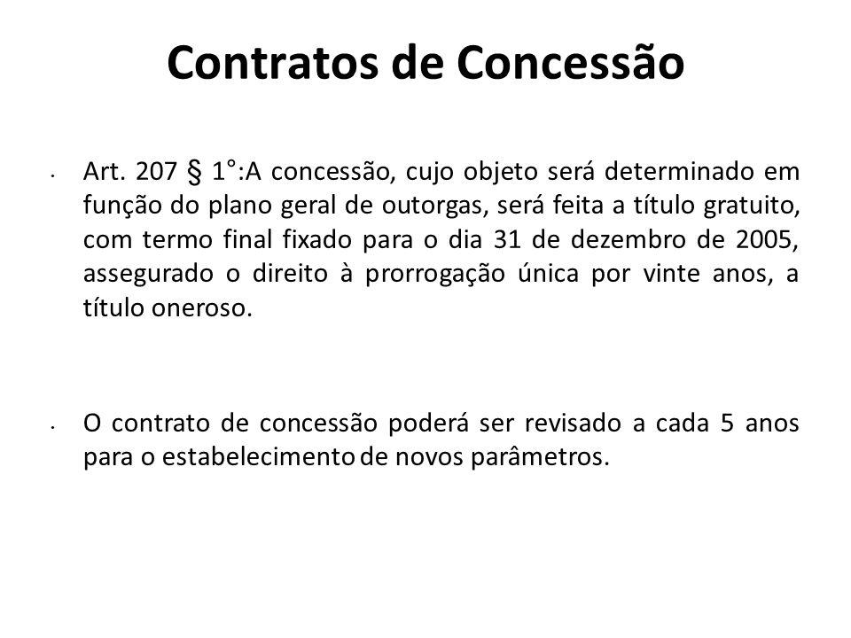 Contratos de Concessão Art. 207 § 1°:A concessão, cujo objeto será determinado em função do plano geral de outorgas, será feita a título gratuito, com