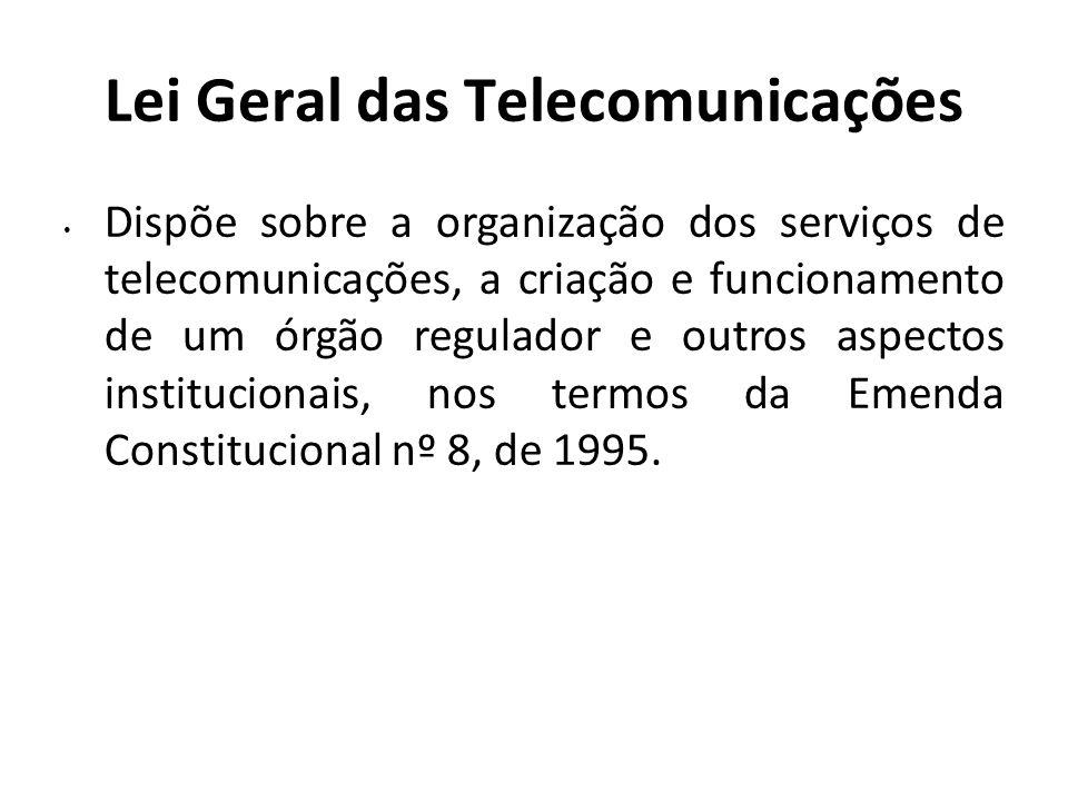 Lei Geral das Telecomunicações Dispõe sobre a organização dos serviços de telecomunicações, a criação e funcionamento de um órgão regulador e outros a
