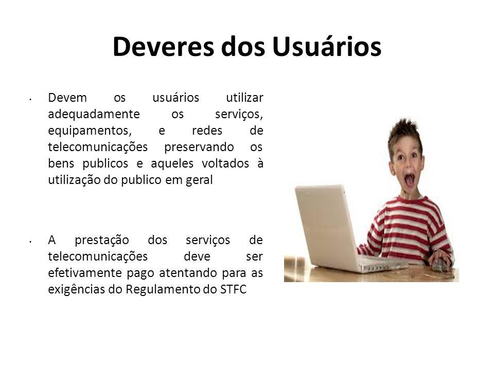 Deveres dos Usuários Devem os usuários utilizar adequadamente os serviços, equipamentos, e redes de telecomunicações preservando os bens publicos e aq