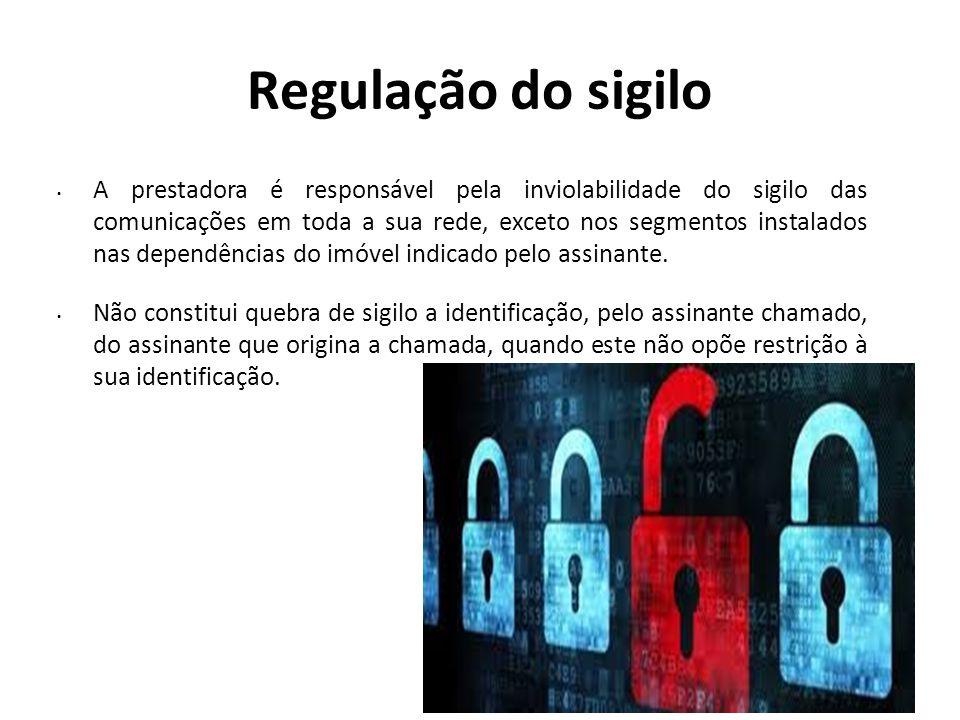 Regulação do sigilo A prestadora é responsável pela inviolabilidade do sigilo das comunicações em toda a sua rede, exceto nos segmentos instalados nas