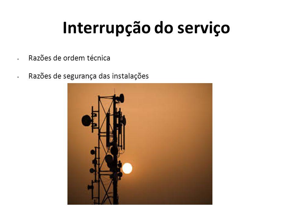 Interrupção do serviço Razões de ordem técnica Razões de segurança das instalações