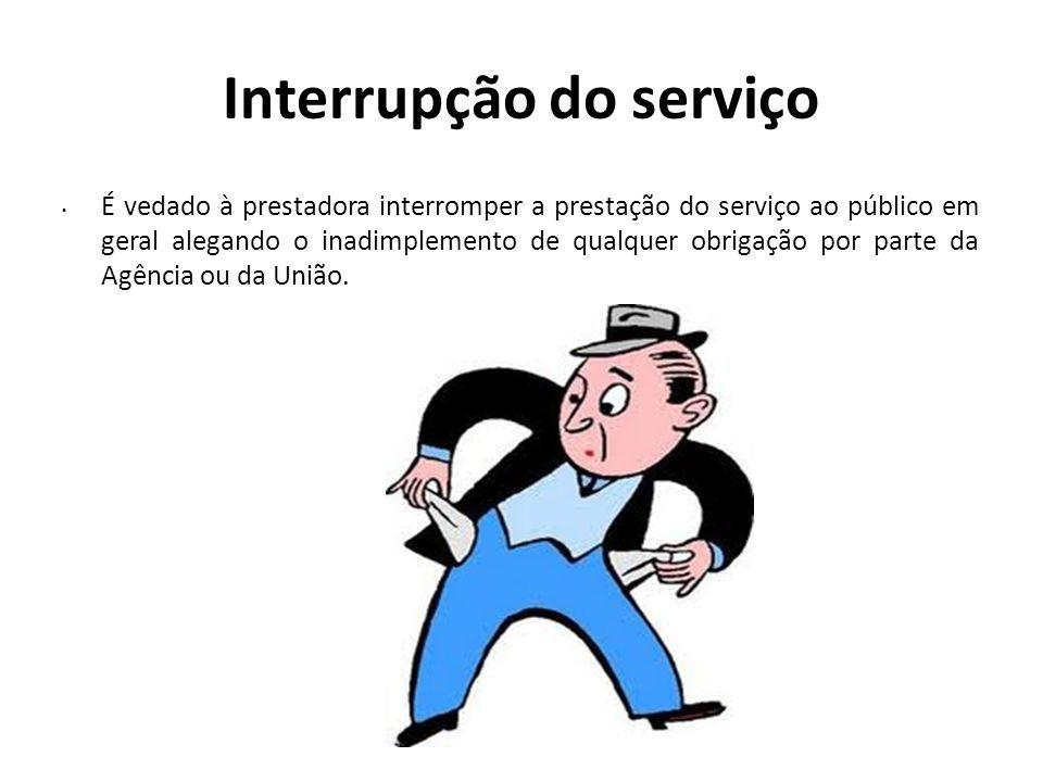 Interrupção do serviço É vedado à prestadora interromper a prestação do serviço ao público em geral alegando o inadimplemento de qualquer obrigação po