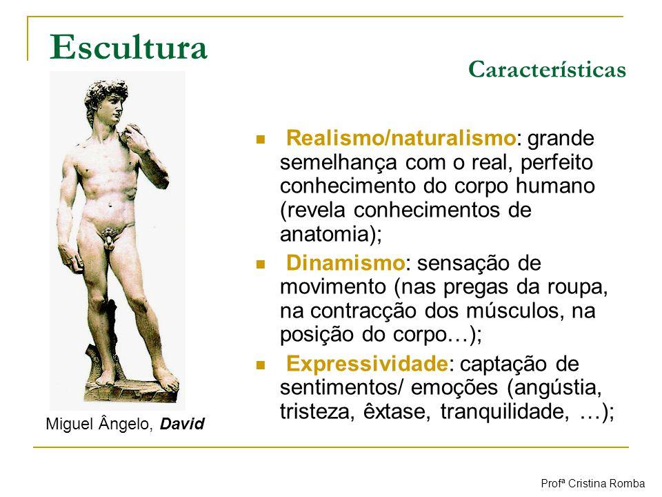 Escultura Realismo/naturalismo: grande semelhança com o real, perfeito conhecimento do corpo humano (revela conhecimentos de anatomia); Dinamismo: sen