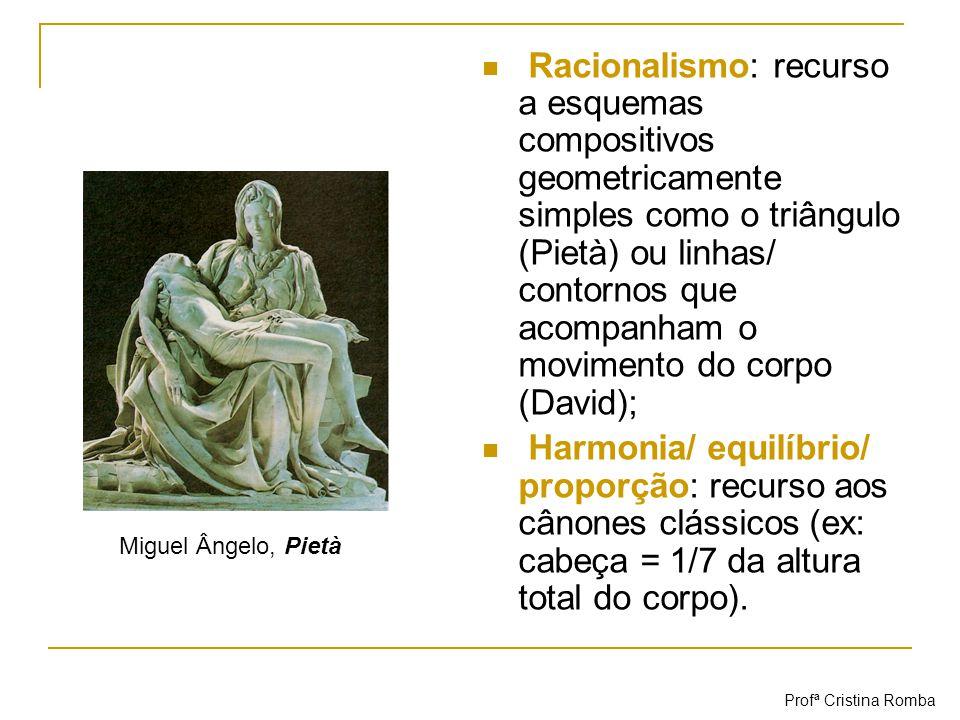Racionalismo: recurso a esquemas compositivos geometricamente simples como o triângulo (Pietà) ou linhas/ contornos que acompanham o movimento do corp