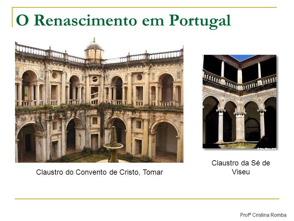 O Renascimento em Portugal Claustro do Convento de Cristo, Tomar Claustro da Sé de Viseu Profª Cristina Romba