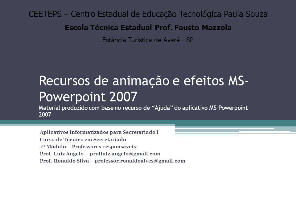 """Recursos de animação e efeitos MS- Powerpoint 2007 Material produzido com base no recurso de """"Ajuda"""" do aplicativo MS-Powerpoint 2007 Aplicativos Info"""
