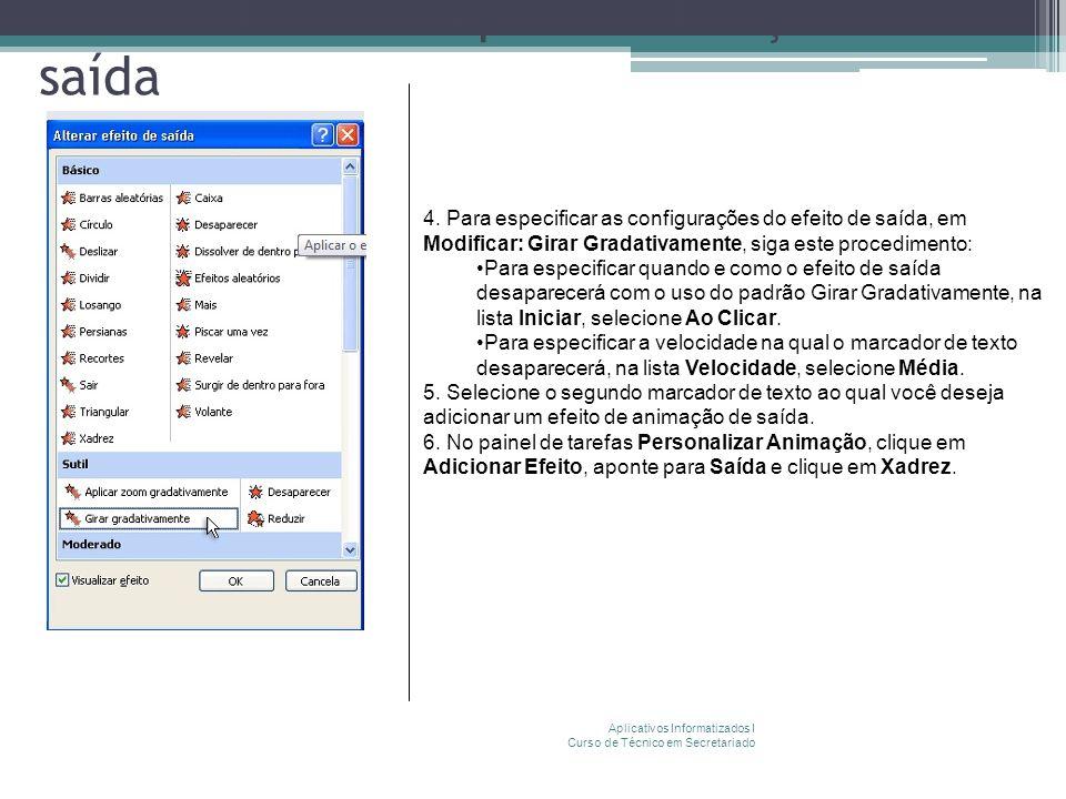 Como criar e manipular animações de saída Aplicativos Informatizados I Curso de Técnico em Secretariado 4. Para especificar as configurações do efeito