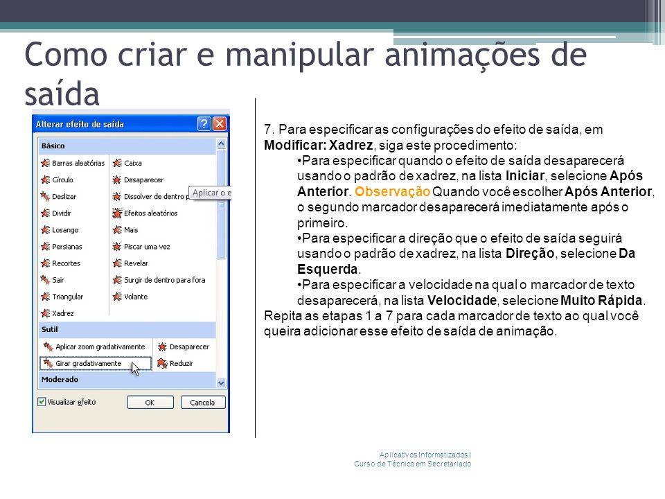 Como criar e manipular animações de saída Aplicativos Informatizados I Curso de Técnico em Secretariado 7. Para especificar as configurações do efeito