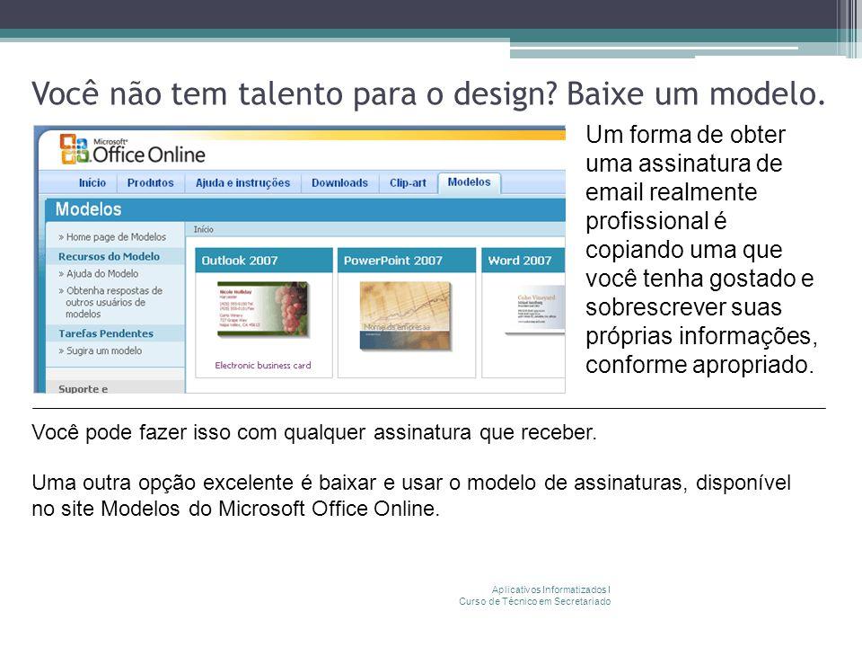 Você não tem talento para o design? Baixe um modelo. Aplicativos Informatizados I Curso de Técnico em Secretariado Um forma de obter uma assinatura de