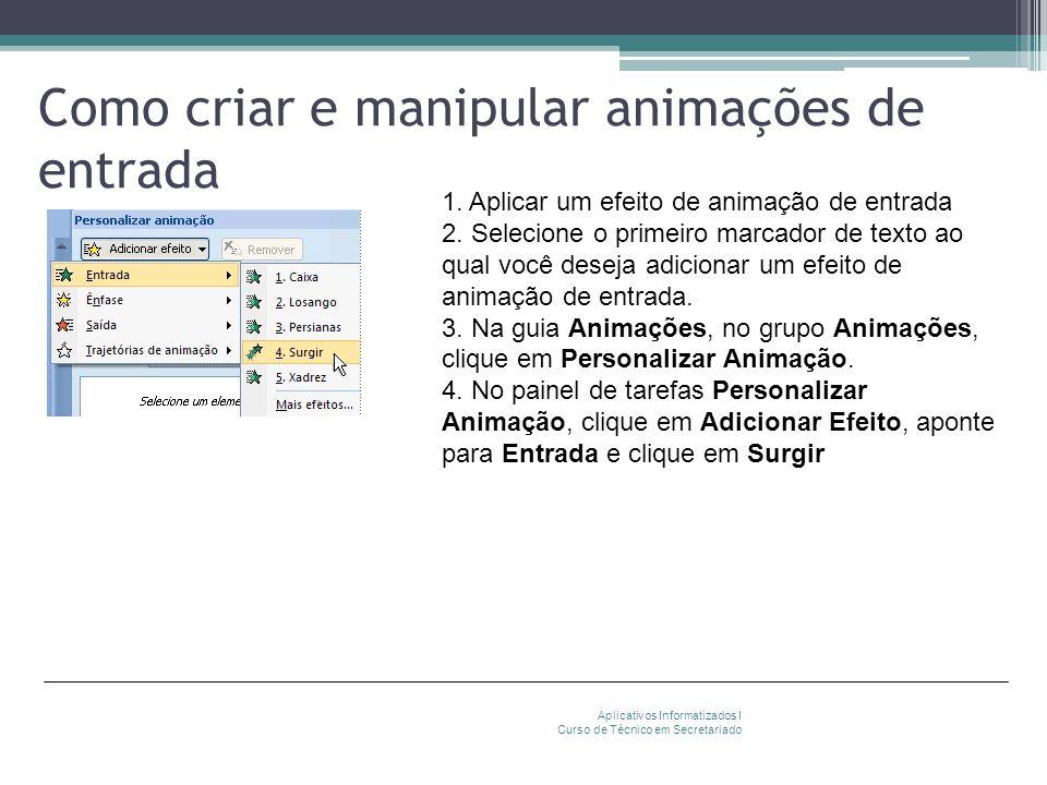 Como criar e manipular animações de entrada Aplicativos Informatizados I Curso de Técnico em Secretariado 1. Aplicar um efeito de animação de entrada