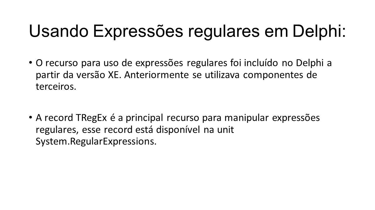 Usando Expressões regulares em Delphi: O recurso para uso de expressões regulares foi incluído no Delphi a partir da versão XE.