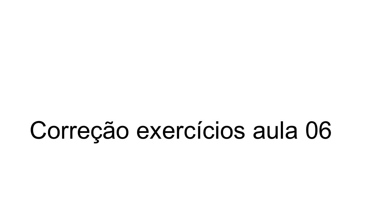 Correção exercícios aula 06