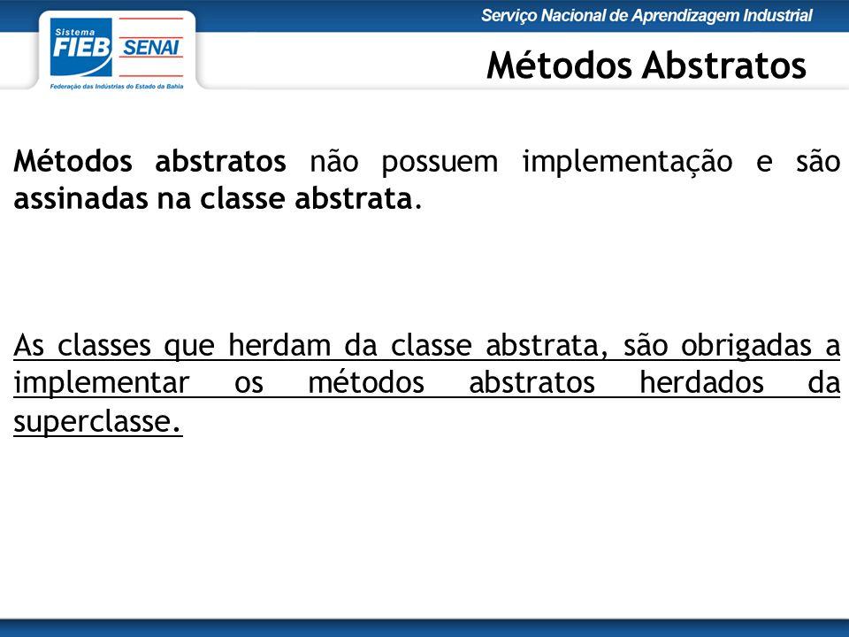 Métodos abstratos não possuem implementação e são assinadas na classe abstrata.