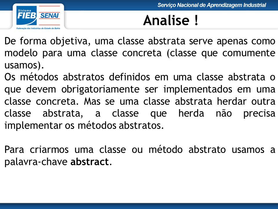 De forma objetiva, uma classe abstrata serve apenas como modelo para uma classe concreta (classe que comumente usamos).