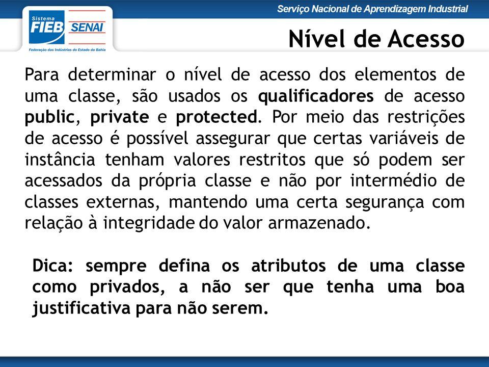 Para determinar o nível de acesso dos elementos de uma classe, são usados os qualificadores de acesso public, private e protected.