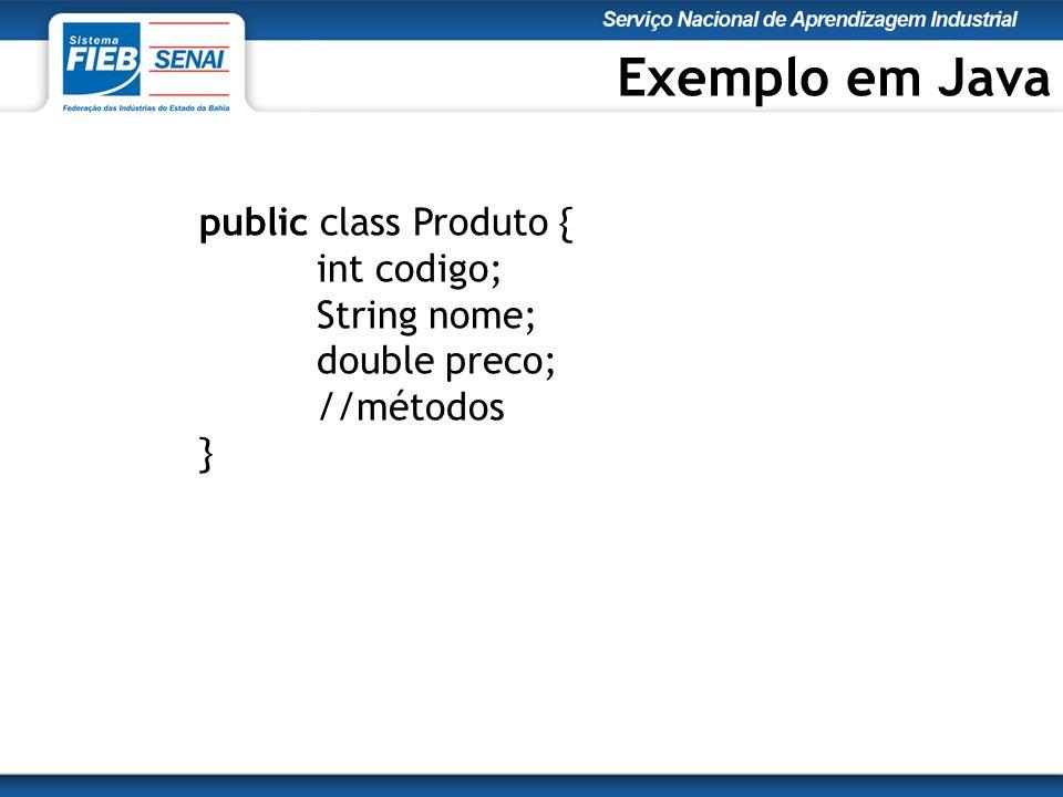 Exemplo em Java public class Produto { int codigo; String nome; double preco; //métodos }