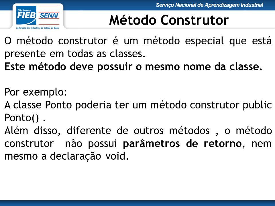 O método construtor é um método especial que está presente em todas as classes.