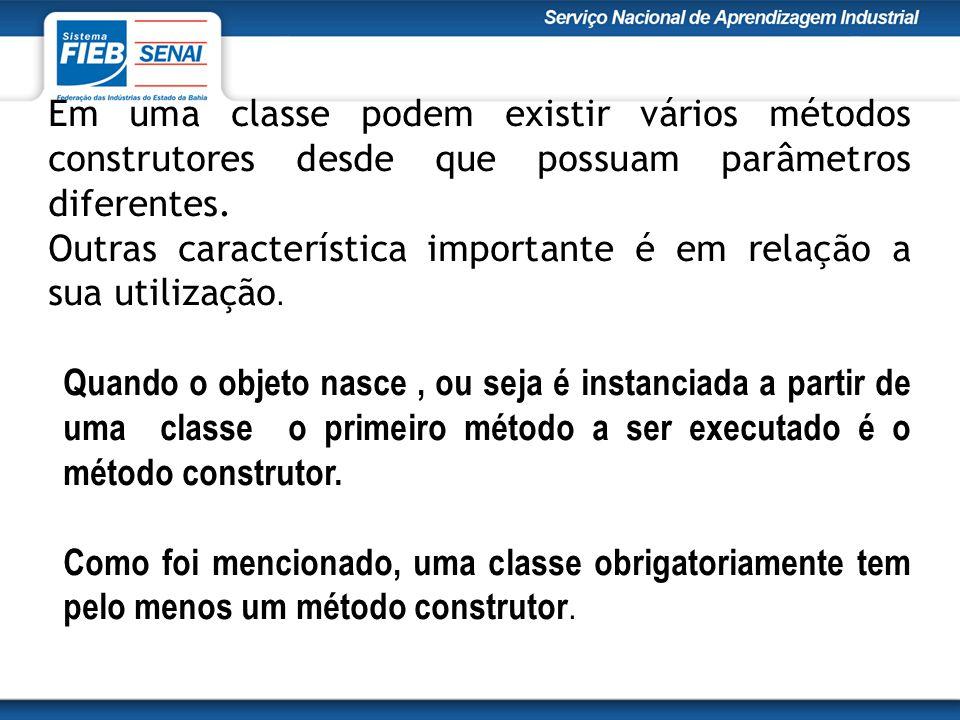 Em uma classe podem existir vários métodos construtores desde que possuam parâmetros diferentes.