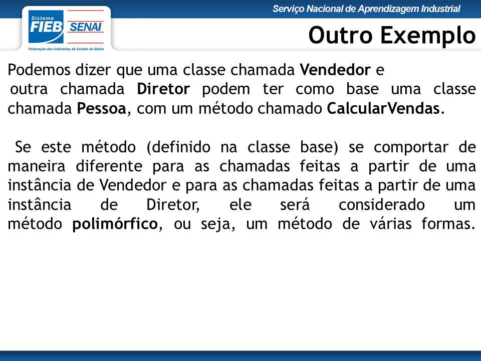 Podemos dizer que uma classe chamada Vendedor e outra chamada Diretor podem ter como base uma classe chamada Pessoa, com um método chamado CalcularVendas.
