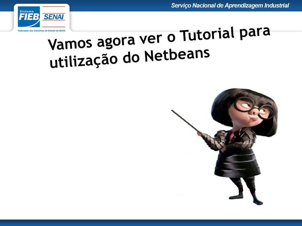 Vamos agora ver o Tutorial para utilização do Netbeans