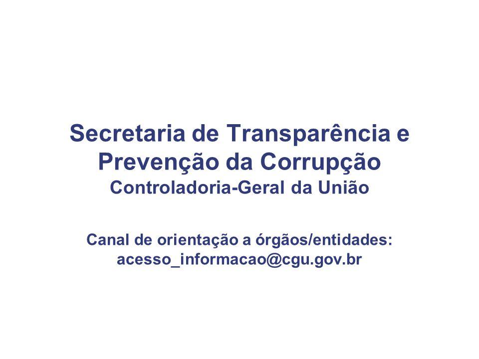 Secretaria de Transparência e Prevenção da Corrupção Controladoria-Geral da União Canal de orientação a órgãos/entidades: acesso_informacao@cgu.gov.br