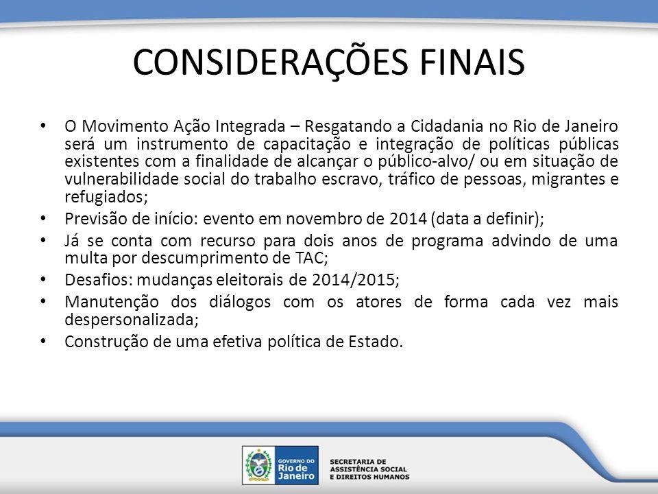 CONSIDERAÇÕES FINAIS O Movimento Ação Integrada – Resgatando a Cidadania no Rio de Janeiro será um instrumento de capacitação e integração de política