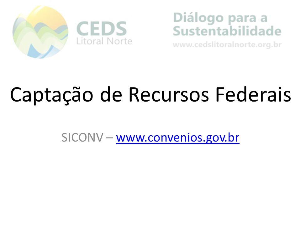 Captação de Recursos Federais SICONV – www.convenios.gov.brwww.convenios.gov.br