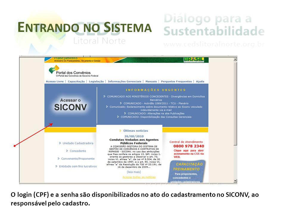 E NTRANDO NO S ISTEMA O login (CPF) e a senha são disponibilizados no ato do cadastramento no SICONV, ao responsável pelo cadastro.