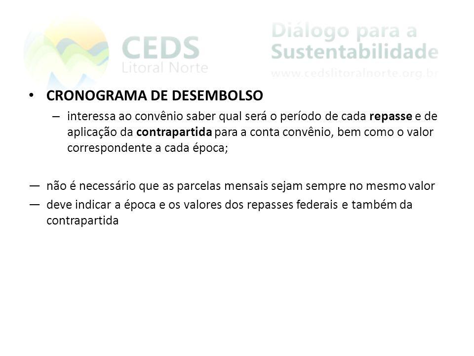 CRONOGRAMA DE DESEMBOLSO – interessa ao convênio saber qual será o período de cada repasse e de aplicação da contrapartida para a conta convênio, bem