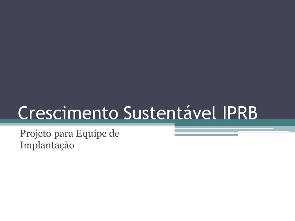 Crescimento Sustentável IPRB Projeto para Equipe de Implantação
