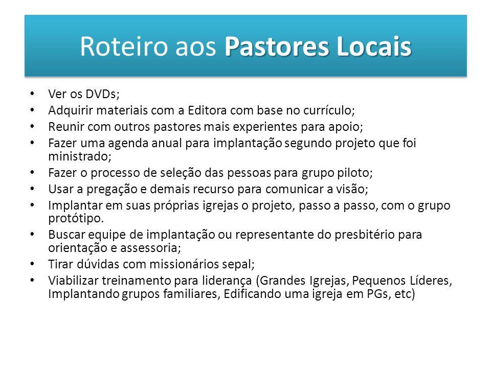 Pastores Locais Roteiro aos Pastores Locais Ver os DVDs; Adquirir materiais com a Editora com base no currículo; Reunir com outros pastores mais exper