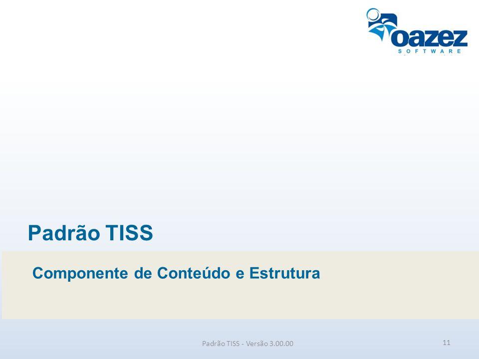 Padrão TISS - Versão 3.00.00 Padrão TISS Componente de Conteúdo e Estrutura 11