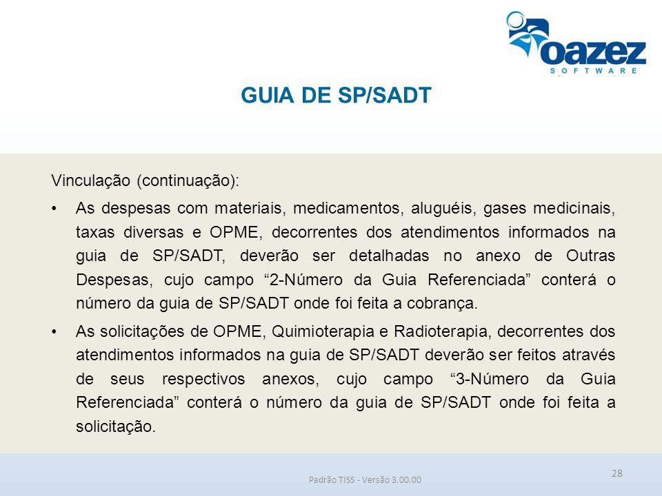 GUIA DE SP/SADT Padrão TISS - Versão 3.00.00 Vinculação (continuação): As despesas com materiais, medicamentos, aluguéis, gases medicinais, taxas dive