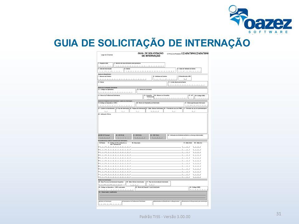 GUIA DE SOLICITAÇÃO DE INTERNAÇÃO Padrão TISS - Versão 3.00.00 31
